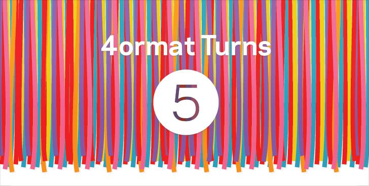 Format Turns 5